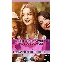 La esposa de un amigo me pide que la ayude (Spanish Edition)