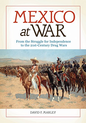 Mexico at War: From the Struggle for Independence to the 21st-Century Drug Wars: From the Struggle for Independence to the 21st-Century Drug Wars