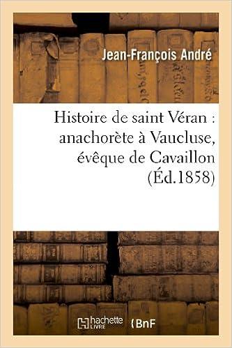 Histoire de Saint Veran: Anachorete a Vaucluse, Eveque de Cavaillon, Ambassadeur Du Roi Gontran (Religion)