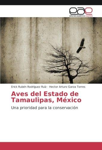 Aves del Estado de Tamaulipas, Mxico: Una prioridad para la conservacin (Spanish Edition)