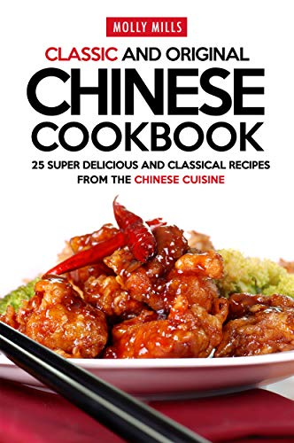 Classic and Original Chinese Cookbook: 25 Super Delicious and Classical Recipes from the Chinese ()