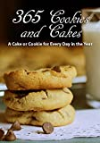 365 Cakes and Cookies - A Cake or Cookie for Every Day in the Year