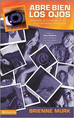 Abre Bien los Ojos: Evitando el Sufrimiento de la Promiscuidad Emocional