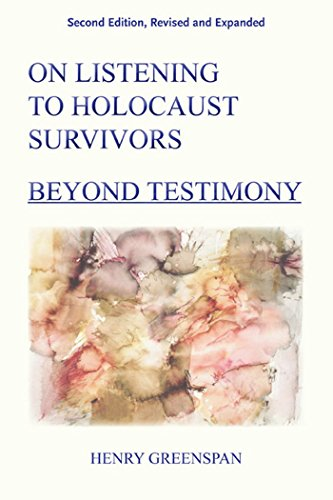 On Listening to Holocaust Survivors: Beyond Testimony, 2nd, Revised and Expanded Edition