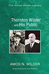 Thornton Wilder and His Public: (Amos Wilder Library)