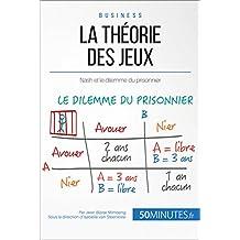 La théorie des jeux: Nash et le dilemme du prisonnier (Gestion & Marketing t. 11) (French Edition)