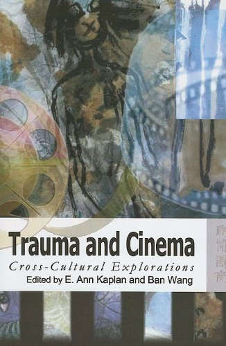 Trauma and Cinema - Cross-Cultural Explorations por E. Ann Kaplan,Ban Wang