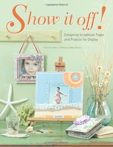 Show It Off!: Scrapbook Pages And Projects To Display pdf