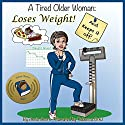 A Tired Older Woman: Loses Weight and Keeps It Off! Audiobook by Annie Acorn Narrated by Rebecca Ortiz
