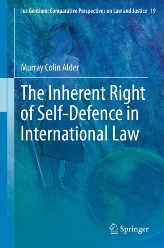 The Inherent Right of Self-Defence in International Law (Ius Gentium: Comparative Perspectives on Law and Justice Book 19)