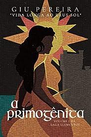 A Primogênita: VIDA LONGA AO DEUS SOL (Saga Elementos Livro 1)