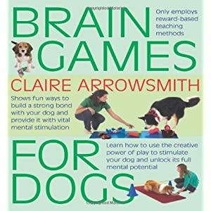 Brain Games For Dogs: Fun ways to build a strong bond with your dog and provide it with vital mental stimulation 9