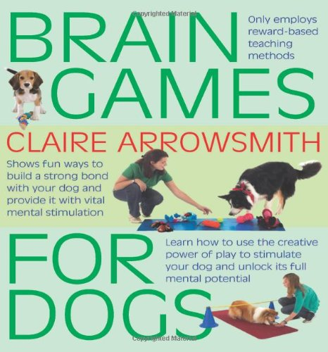 Brain Games For Dogs: Fun ways to build a strong bond with your dog and provide it with vital mental stimulation 1