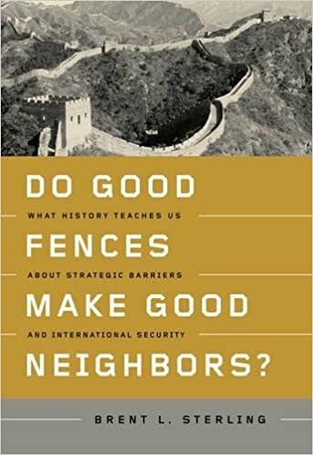 Good Fences Make Good Neighbors >> Do Good Fences Make Good Neighbors What History Teaches Us About