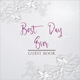 Best Day Ever Guest Book: Wedding Memory Book, 8.25 x 8.25, 120 Blank Autograph Pages (Wedding Keepsake Journal Notebook)(Vol 1)