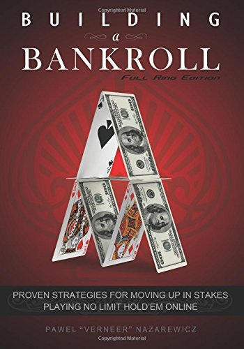 Read Online By Pawel Nazarewicz Building a Bankroll Full Ring Edition: Proven strategies for moving up in stakes playing no limit ho [Paperback] ebook
