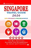 Singapore Travel Guide 2020: Shops, Arts, Entertainment and Good Places to Drink and Eat in Singapore (Travel Guide 2020)