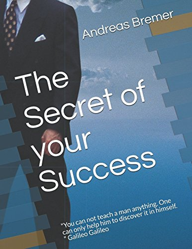 Read Online The Secret of your Success: You can not teach a man anything. One can only help him to discover it in himself. Galileo Galileo PDF
