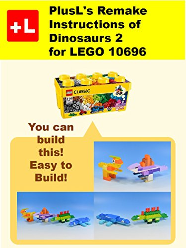 Plusls Remake Instructions Of Dinosaurs 2 For Lego 10696 You Can