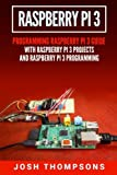 img - for Raspberry Pi 3: New Users Programming Raspberry Pi 3 Guide With Raspberry Pi 3 Projects And Raspberry Pi 3 Programming book / textbook / text book