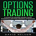 Options Trading: A Guide to Making Money with Powerful Options Trading Strategies Audiobook by David Nelson Narrated by Mike Norgaard