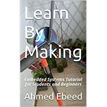 Learn By Making: Embedded Systems Tutorial for Students and Beginners