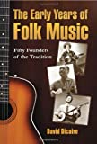 The Early Years of Folk Music, David Dicaire, 0786444312