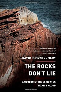 The Rocks Don't Lie: A Geologist Investigates Noah's Flood by David R. Montgomery (2012-08-27)