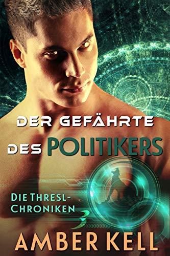 Der Gefährte des Politikers (Die Thresl-Chroniken 3) (German Edition)