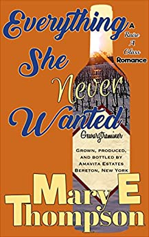 Everything She Never Wanted (Raise A Glass Book 4) by [Thompson, Mary E]