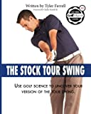 Stock Tour Swing: Use Golf Science To Uncover Your Version Of The Tour Swing