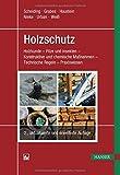 Holzschutz: Holzkunde - Pilze und Insekten - Konstruktive und chemische Maßnahmen - Technische Regeln - Praxiswissen