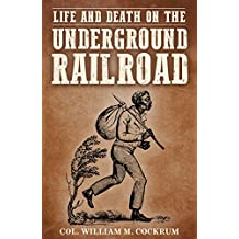 Life and Death on the Underground Railroad: Stories of a Dangerous Road to Freedom