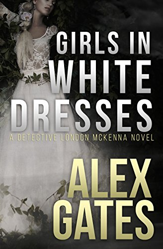 - Girls In White Dresses: A Detective London McKenna Novel