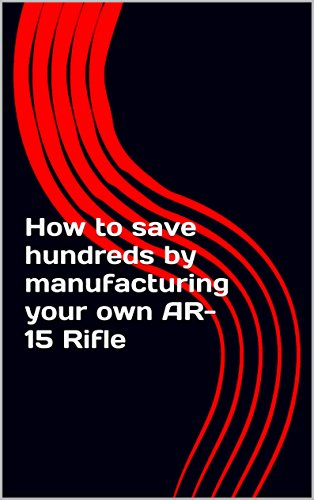 How to save hundreds by manufacturing your own AR-15 Rifle