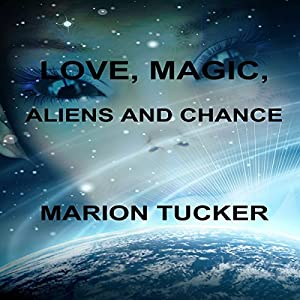 Love, Magic, Aliens and Chance Audiobook