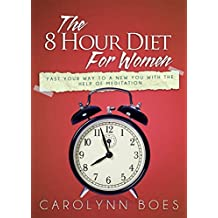 The 8 Hour Diet For Women: Fast Your Way to a New You With the Help of Meditation
