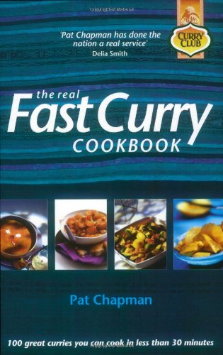 The Real Fast Curry Cookbook: 100 Great Curries You Can Cook in Less Than 30 Minutes (Curry Club)