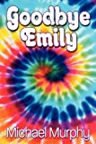 Goodbye Emily by Michael Murphy front cover