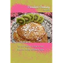 Creative Cooking for Colitis: Tips & recipes on how to start living & eating confidently again