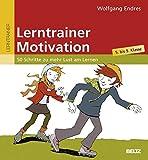 Lerntrainer Motivation: 50 Schritte zu mehr Lust am Lernen (5. bis 9. Klasse) (Beltz Lern-Trainer)