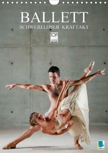 Schwereloser Kraftakt –Ballett (Wandkalender 2014 DIN A4 hoch): Die (scheinbare) Leichtigkeit des Seins (Monatskalender, 14 Seiten)