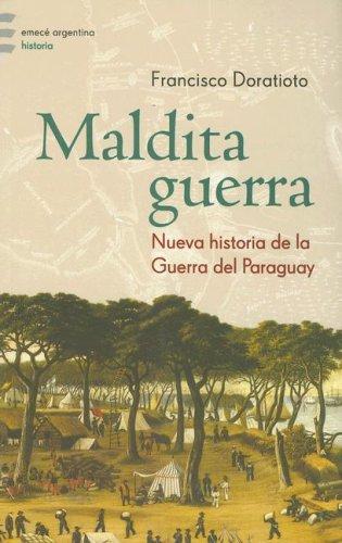 Maldita Guerra: Nueva Historia de la Guerra del Paraguay (Emece Argentina) (Spanish Edition)
