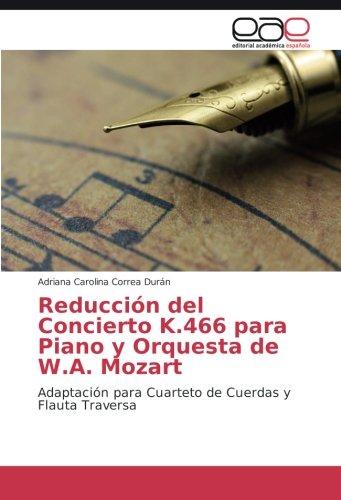 Descargar Libro Reducción Del Concierto K.466 Para Piano Y Orquesta De W.a. Mozart: Adaptación Para Cuarteto De Cuerdas Y Flauta Traversa Adriana Carolina Correa Durán
