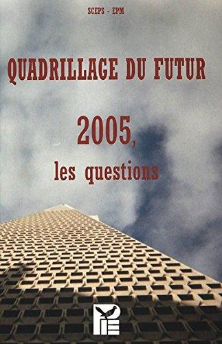 Quadrillage du futur: 2005, les questions. Resultat du travail de plusieurs groupes de reflexion reunis par SCEPS et l'EPM by P.I.E-Peter Lang S.A., Éditions Scientifiques Internationales