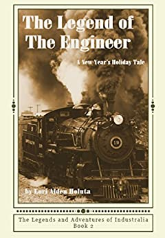 The Legend of The Engineer: A New Year's Holiday Tale (The Legends and Adventures of Industralia Book 2) by [Holuta, Lori Alden]