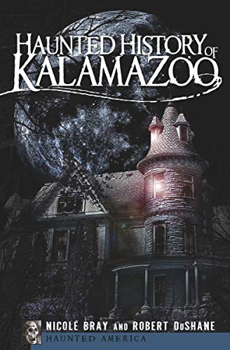 Haunted History of Kalamazoo (Haunted America) -