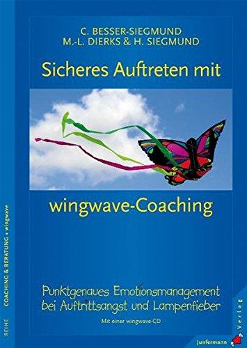 Sicheres Auftreten mit wingwave-Coaching: Punktgenaues Emotionsmanagement bei Auftrittsangst. Mit einer wingwave-CD