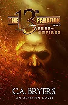 From Ashes of Empires: The 13th Paragon Part II (Odyssium Series Book 2) by [Bryers, C.A.]