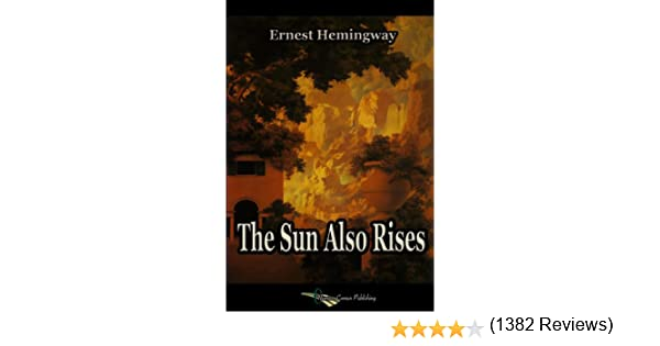 the sun also rises kindle edition by ernest hemingway  the sun also rises kindle edition by ernest hemingway literature fiction kindle ebooks com